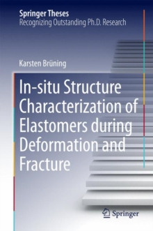 In-Situ Structure Characterization of Elastomers During Deformation and Fracture, Hardback Book