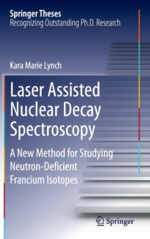 Laser Assisted Nuclear Decay Spectroscopy : A New Method for Studying Neutron-Deficient Francium Isotopes, Hardback Book