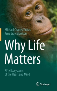 Why Life Matters : Fifty Ecosystems of the Heart and Mind, Hardback Book
