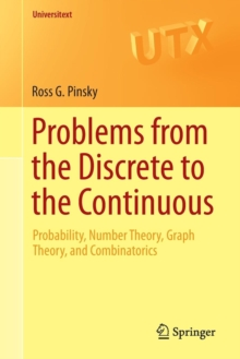 Problems from the Discrete to the Continuous : Probability, Number Theory, Graph Theory, and Combinatorics, Paperback Book