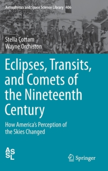 Eclipses, Transits, and Comets of the Nineteenth Century : How America's Perception of the Skies Changed, Hardback Book