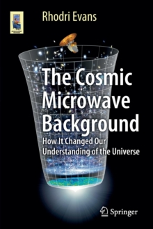 The Cosmic Microwave Background : How it Changed Our Understanding of the Universe, Paperback Book