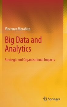 Big Data and Analytics : Strategic and Organizational Impacts, Hardback Book