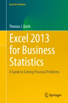 Excel 2013 for Business Statistics : A Guide to Solving Practical Business Problems, PDF eBook