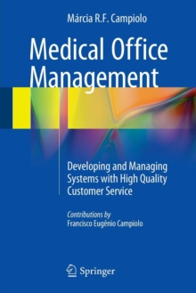 Medical Office Management : Developing and Managing Systems with High Quality Customer Service, Paperback Book