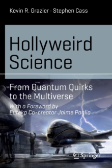 Hollyweird Science : From Quantum Quirks to the Multiverse, Paperback Book