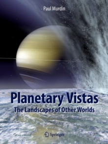 Planetary Vistas : The Landscapes of Other Worlds, Paperback Book