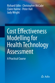 Cost Effectiveness Modelling for Health Technology Assessment : A Practical Course, PDF eBook