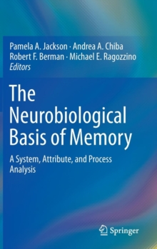 The Neurobiological Basis of Memory : A System, Attribute, and Process Analysis, Hardback Book