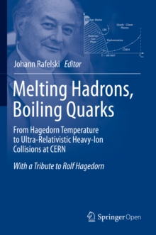Melting Hadrons, Boiling Quarks - From Hagedorn Temperature to Ultra-Relativistic Heavy-Ion Collisions at CERN : With a Tribute to Rolf Hagedorn, EPUB eBook