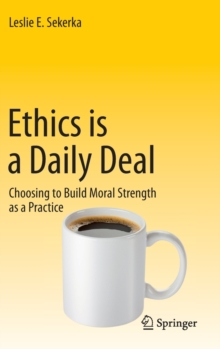 Ethics is a Daily Deal : Choosing to Build Moral Strength as a Practice, Hardback Book