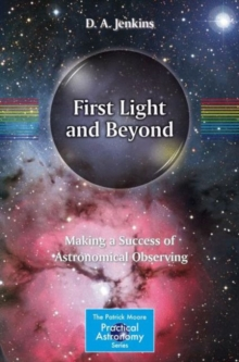 First Light and Beyond : Making a Success of Astronomical Observing, Paperback Book
