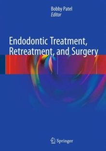 Endodontic Treatment, Retreatment, and Surgery : Mastering Clinical Practice, Hardback Book