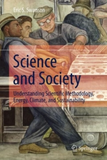 Science and Society : Understanding Scientific Methodology, Energy, Climate, and Sustainability, Hardback Book