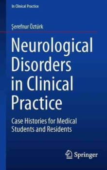 Neurological Disorders in Clinical Practice : Case Histories for Medical Students and Residents, Paperback Book