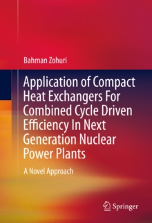 Application of Compact Heat Exchangers For Combined Cycle Driven Efficiency In Next Generation Nuclear Power Plants : A Novel Approach, PDF eBook