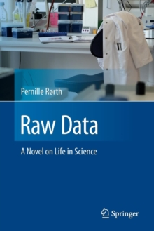 Raw Data : A Novel on Life in Science, Paperback / softback Book
