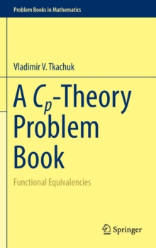 A Cp-Theory Problem Book : Functional Equivalencies, Hardback Book