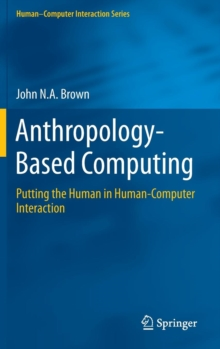 Anthropology-Based Computing : Putting the Human in Human-Computer Interaction, Hardback Book