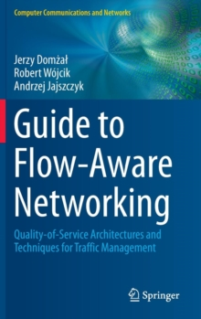 Guide to Flow-Aware Networking : Quality-Of-Service Architectures and Techniques for Traffic Management, Hardback Book