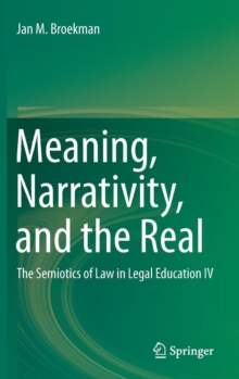 Meaning, Narrativity, and the Real : The Semiotics of Law in Legal Education IV, Hardback Book