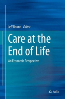 Care at the End of Life : An Economic Perspective, Hardback Book