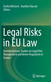 Legal Risks in EU Law : Interdisciplinary Studies on Legal Risk Management and Better Regulation in Europe, Hardback Book