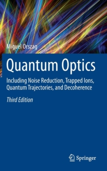 Quantum Optics : Including Noise Reduction, Trapped Ions, Quantum Trajectories, and Decoherence, Hardback Book