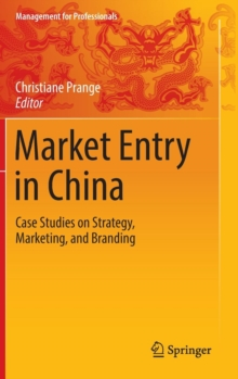 Market Entry in China : Case Studies on Strategy, Marketing, and Branding, Hardback Book