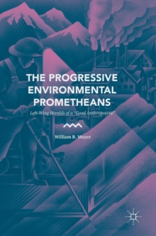"The Progressive Environmental Prometheans : Left-Wing Heralds of a ""Good Anthropocene"", Hardback Book"