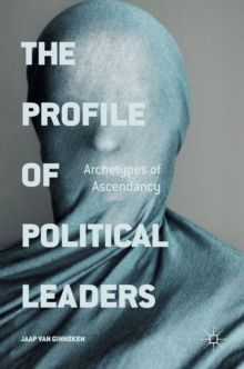 The Profile of Political Leaders : Archetypes of Ascendancy, Hardback Book