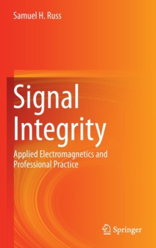 Signal Integrity : Applied Electromagnetics and Professional Practice, Hardback Book