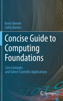 Concise Guide to Computing Foundations : Core Concepts and Select Scientific Applications, Hardback Book