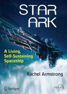 Star Ark : A Living, Self-Sustaining Spaceship, Paperback / softback Book