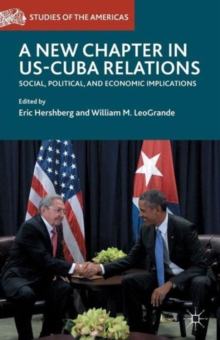 A New Chapter in US-Cuba Relations : Social, Political, and Economic Implications, Paperback Book