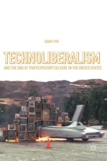 Technoliberalism and the End of Participatory Culture in the United States, Hardback Book