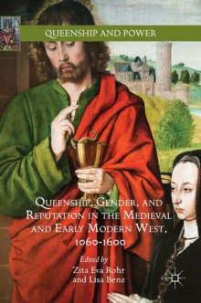 Queenship, Gender, and Reputation in the Medieval and Early Modern West, 1060-1600, Hardback Book