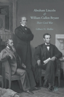 Abraham Lincoln and William Cullen Bryant : Their Civil War, Hardback Book