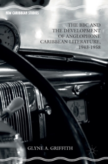 The BBC and the Development of Anglophone Caribbean Literature, 1943-1958, Hardback Book