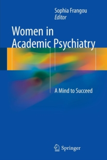 Women in Academic Psychiatry : A Mind to Succeed, Paperback Book