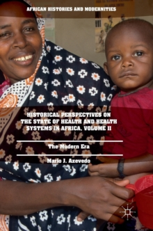 Historical Perspectives on the State of Health and Health Systems in Africa, Volume II : The Modern Era, Hardback Book