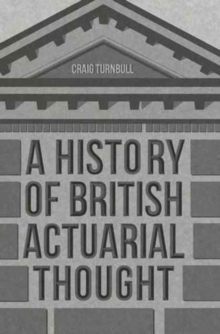 A History of British Actuarial Thought, Hardback Book
