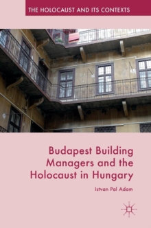 Budapest Building Managers and the Holocaust in Hungary, Hardback Book