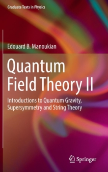 Quantum Field Theory II : Introductions to Quantum Gravity, Supersymmetry and String Theory, Hardback Book