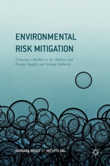 Environmental Risk Mitigation : Coaxing a Market in the Battery and Energy Supply and Storage Industry, Hardback Book