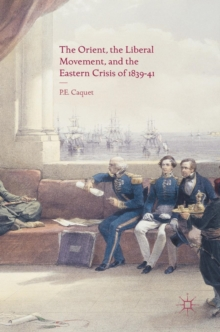 The Orient, the Liberal Movement, and the Eastern Crisis of 1839-41, Hardback Book