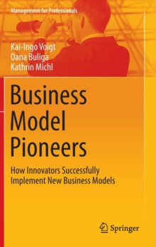 Business Model Pioneers : How Innovators Successfully Implement New Business Models, Hardback Book