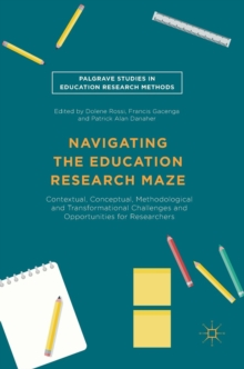 Navigating the Education Research Maze : Contextual, Conceptual, Methodological and Transformational Challenges and Opportunities for Researchers, Hardback Book