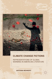 Climate Change Fictions : Representations of Global Warming in American Literature, Hardback Book