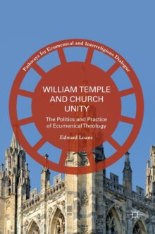 William Temple and Church Unity : The Politics and Practice of Ecumenical Theology, Hardback Book